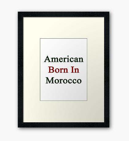 American Born In Morocco  Framed Print