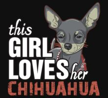 This Girl Loves Her Chihuahua by 2E1K