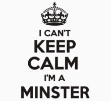 I cant keep calm Im a MINSTER by icant