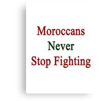 Moroccans Never Stop Fighting  Canvas Print