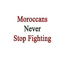 Moroccans Never Stop Fighting  Photographic Print
