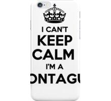 I cant keep calm Im a MONTAGUE iPhone Case/Skin