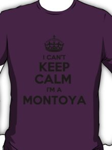 I cant keep calm Im a MONTOYA T-Shirt