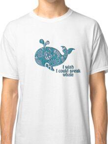 I wish I could speak Whale Classic T-Shirt