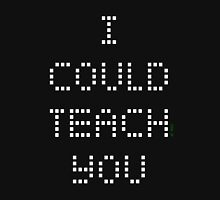 I COULD TEACH YOU Unisex T-Shirt