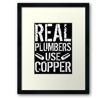 Hilarious 'Real Plumbers Use Copper' T-Shirt, Hoodies and Gifts Framed Print
