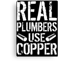 Hilarious 'Real Plumbers Use Copper' T-Shirt, Hoodies and Gifts Canvas Print