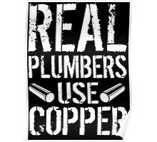 Hilarious 'Real Plumbers Use Copper' T-Shirt, Hoodies and Gifts Poster