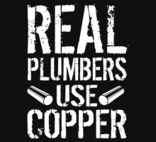 Hilarious 'Real Plumbers Use Copper' T-Shirt, Hoodies and Gifts by Albany Retro