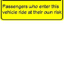 Caution passengers riding in this vehicle ride at their own risk by Philtrianojk