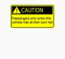 Caution passengers riding in this vehicle ride at their own risk Unisex T-Shirt