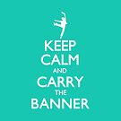 Keep Calm and Carry the Banner! by Brittany Cofer