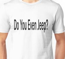 Do You Even Jeep? Unisex T-Shirt