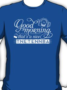 Tnetennba in the Morning T-Shirt
