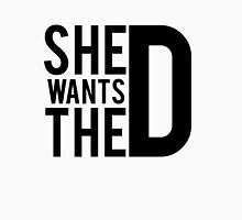 She Wants The D Unisex T-Shirt