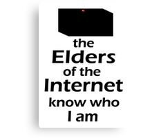 The Elders of the Internet know who I am Canvas Print