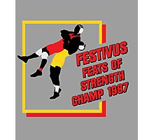 Festivus Feats of Strength Champ Photographic Print