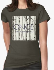 "Once Upon a Time (OUAT) - ""I Will Always Find You."" Womens Fitted T-Shirt"