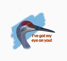 "Sandhill Crane ""I've Got My Eye on You"" T-Shirt Unisex T-Shirt"