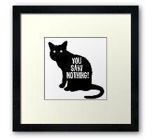You Saw Nothing Framed Print
