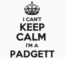 I cant keep calm Im a PADGETT by icant