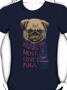 Must Love Pugs T-Shirt