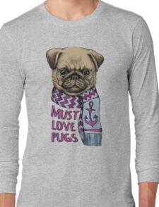 Must Love Pugs Long Sleeve T-Shirt