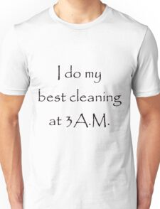 I do my best cleaning at 3am Unisex T-Shirt