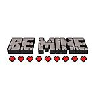 Be Mine, Pixel Craft Love. by Tee Brain Creative