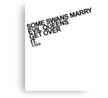 Some Swans marry Evil Queens. Get over it. Canvas Print
