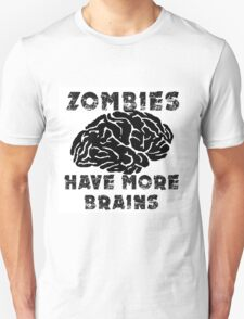 Zombies Have More Brains T-Shirt