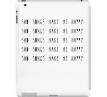 Sad songs make me happy. iPad Case/Skin