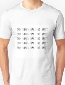 Sad songs make me happy. T-Shirt