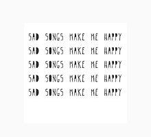 Sad songs make me happy. T-Shirt