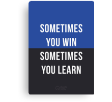 Sometimes you win, Sometimes you learn Canvas Print