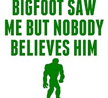 Bigfoot Saw Me But Nobody Believes Him by kwg2200