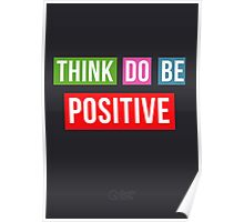 Think Positive Do Positive Be Positive Poster