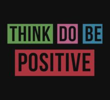 Think Positive Do Positive Be Positive by quotesutra