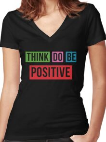 Think Positive Do Positive Be Positive Women's Fitted V-Neck T-Shirt