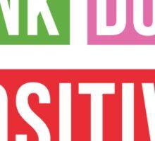 Think Positive Do Positive Be Positive Sticker