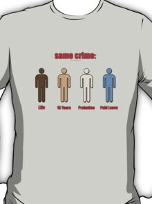 Same Crime, Different Penalties T-Shirt