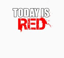 Today is Red Unisex T-Shirt