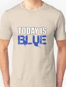 Today is Blue Unisex T-Shirt