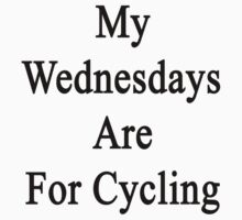 My Wednesdays Are For Cycling  by supernova23