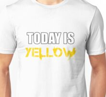 Today is Yellow Unisex T-Shirt