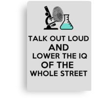 Lower the IQ of the whole street. Canvas Print