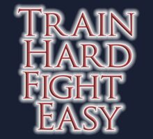 Train Hard, Fight Easy, Boxing, MMA, Judo, Ju jitsu, Wrestling, etc by TOM HILL - Designer