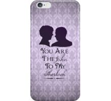 The John To My Sherlock iPhone Case/Skin
