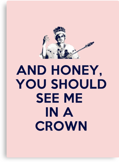 And Honey, You Should See Me In A Crown by saniday