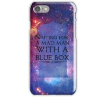 Waiting For A Mad Man With A Blue Box iPhone Case/Skin